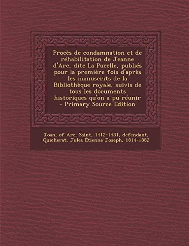 9781293723562: Proces de Condamnation Et de Rehabilitation de Jeanne D'Arc, Dite La Pucelle, Publies Pour La Premiere Fois D'Apres Les Manuscrits de La Bibliotheque (French Edition)