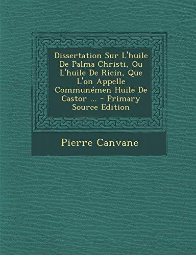9781293724316: Dissertation Sur L'huile De Palma Christi, Ou L'huile De Ricin, Que L'on Appelle Communémen Huile De Castor ... (French Edition)
