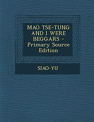 9781293725481: Mao Tse-Tung and I Were Beggars - Primary Source Edition