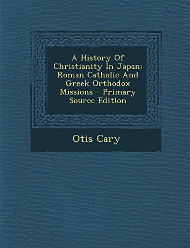 9781293725559: A History Of Christianity In Japan: Roman Catholic And Greek Orthodox Missions
