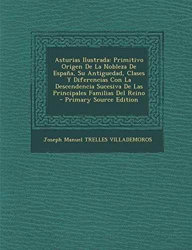 9781293725597: Asturias Ilustrada: Primitivo Origen De La Nobleza De España, Su Antiguedad, Clases Y Diferencias Con La Descendencia Sucesiva De Las Principales Familias Del Reino (Spanish Edition)