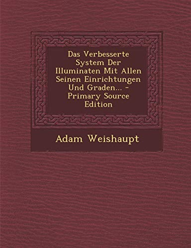 9781293727027: Das Verbesserte System Der Illuminaten Mit Allen Seinen Einrichtungen Und Graden... - Primary Source Edition