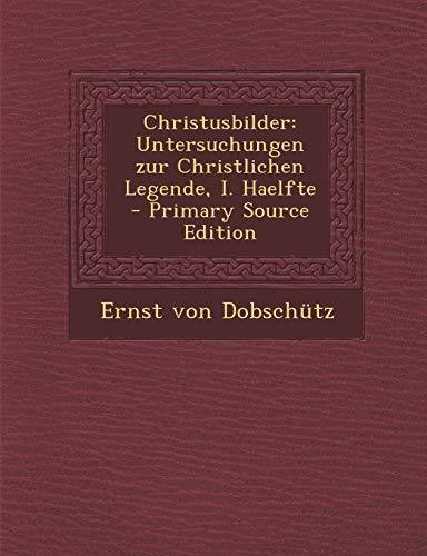 9781293727348: Christusbilder: Untersuchungen zur Christlichen Legende, I. Haelfte (German Edition)