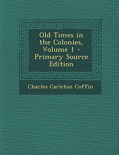 9781293729878: Old Times in the Colonies, Volume 1