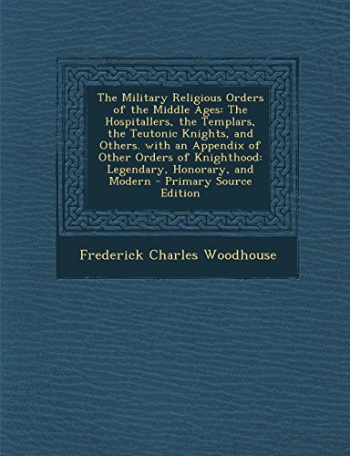 9781293729960: The Military Religious Orders of the Middle Ages: The Hospitallers, the Templars, the Teutonic Knights, and Others. with an Appendix of Other Orders o