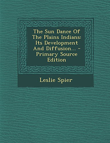 9781293730706: The Sun Dance Of The Plains Indians: Its Development And Diffusion...