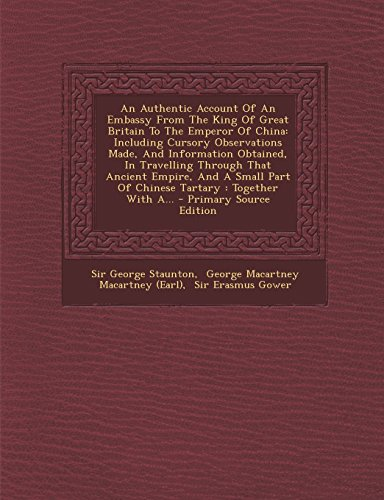 9781293731161: An Authentic Account Of An Embassy From The King Of Great Britain To The Emperor Of China: Including Cursory Observations Made, And Information ... Part Of Chinese Tartary : Together With A...