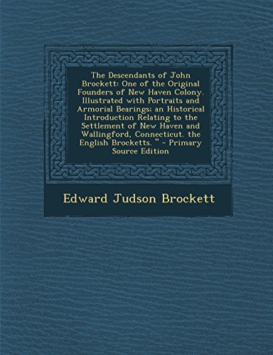 9781293731925: The Descendants of John Brockett: One of the Original Founders of New Haven Colony. Illustrated with Portraits and Armorial Bearings; an Historical ... Connecticut. the English Brocketts.
