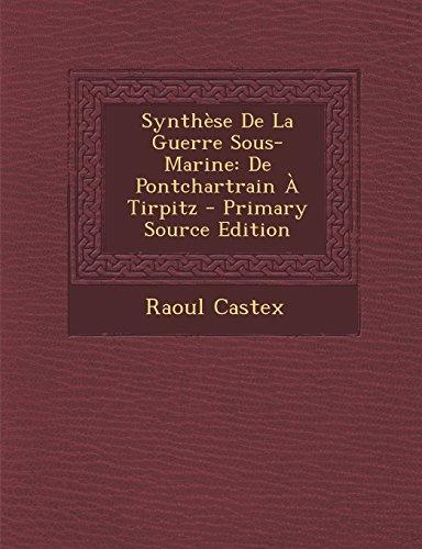 9781293732328: Synthese de La Guerre Sous-Marine: de Pontchartrain a Tirpitz - Primary Source Edition (French Edition)