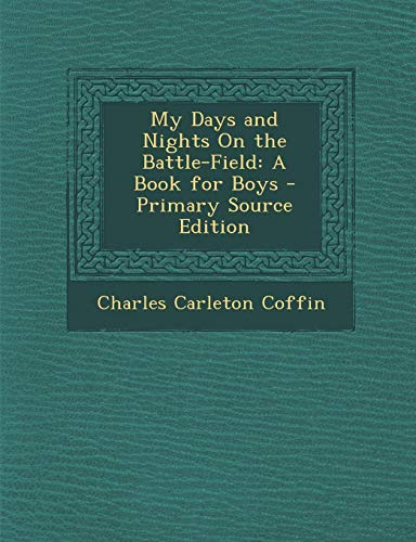 9781293733448: My Days and Nights On the Battle-Field: A Book for Boys