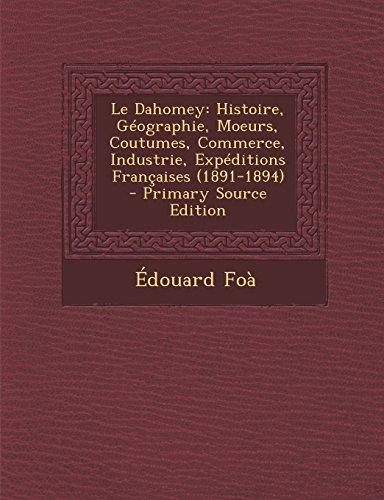 9781293739303: Le Dahomey: Histoire, Géographie, Moeurs, Coutumes, Commerce, Industrie, Expéditions Françaises (1891-1894) (French Edition)