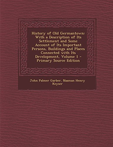 9781293740170: History of Old Germantown: With a Description of Its Settlement and Some Account of Its Important Persons, Buildings and Places Connected with It