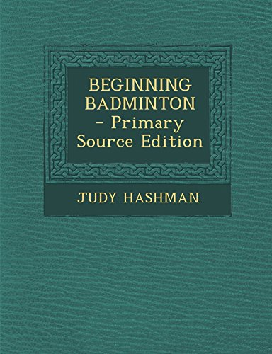 9781293740996: Beginning Badminton - Primary Source Edition