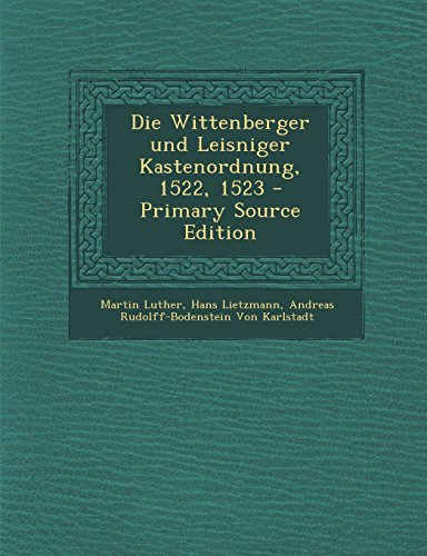 9781293741764: Die Wittenberger Und Leisniger Kastenordnung, 1522, 1523 - Primary Source Edition