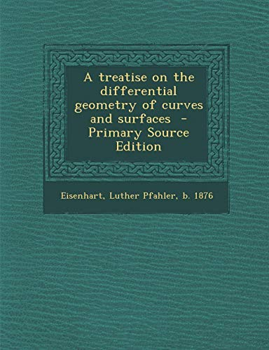 9781293743324: A Treatise on the Differential Geometry of Curves and Surfaces - Primary Source Edition