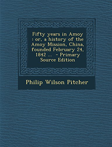9781293745533: Fifty years in Amoy: or, a history of the Amoy Mission, China, founded February 24, 1842 ...