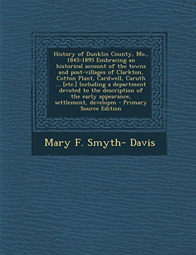 History of Dunklin County, Mo., 1845-1895 Embracing an Historical Account of the Towns and ...