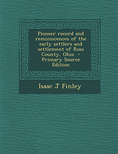 9781293747995: Pioneer record and reminiscences of the early settlers and settlement of Ross County, Ohio