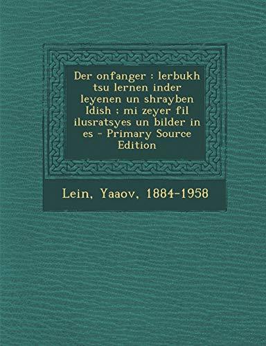 9781293748169: Der Onfanger: Lerbukh Tsu Lernen Inder Leyenen Un Shrayben Idish; Mi Zeyer Fil Ilusratsyes Un Bilder in Es - Primary Source Edition