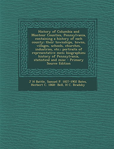 9781293748619: History of Columbia and Montour Counties, Pennsylvania, containing a history of each county; their townships, towns, villages, schools, churches, ... history of Pennsylvania, statistical and misc