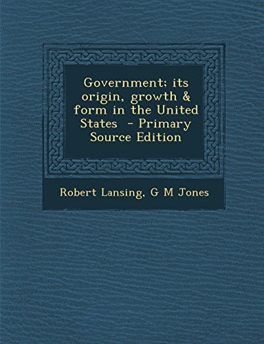 9781293749166: Government; Its Origin, Growth & Form in the United States - Primary Source Edition