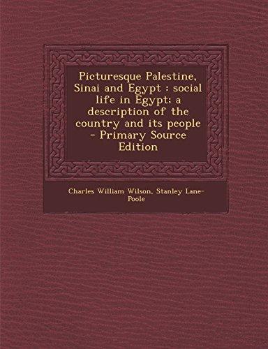 9781293749548: Picturesque Palestine, Sinai and Egypt: Social Life in Egypt; A Description of the Country and Its People - Primary Source Edition
