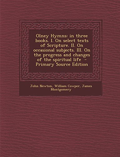 9781293752722: Olney Hymns: In Three Books. I. on Select Texts of Scripture. II. on Occasional Subjects. III. on the Progress and Changes of the S