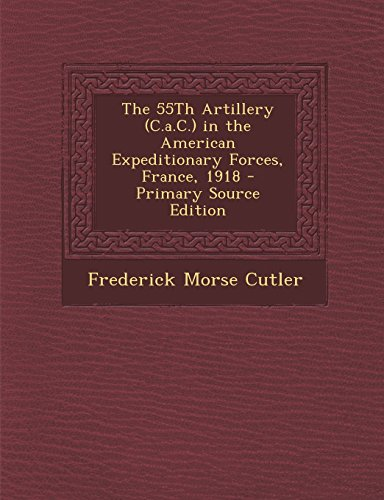 9781293755020: The 55th Artillery (C.A.C.) in the American Expeditionary Forces, France, 1918 - Primary Source Edition