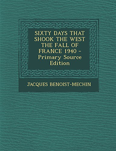 9781293757277: Sixty Days That Shook the West the Fall of France 1940 - Primary Source Edition
