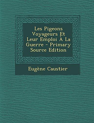 9781293759431: Les Pigeons Voyageurs Et Leur Emploi a la Guerre - Primary Source Edition
