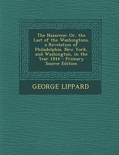 9781293759806: The Nazarene: Or, the Last of the Washingtons. a Revelation of Philadelphia, New York, and Washington, in the Year 1844
