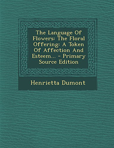 9781293760031: The Language of Flowers: The Floral Offering: A Token of Affection and Esteem... - Primary Source Edition
