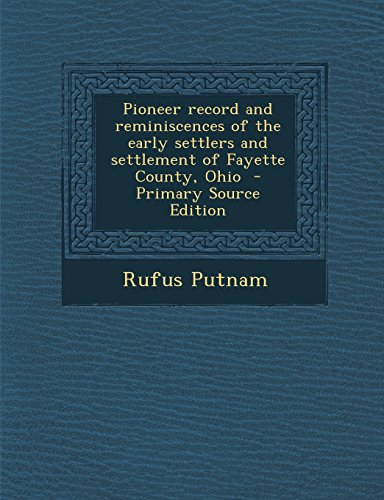 9781293761007: Pioneer record and reminiscences of the early settlers and settlement of Fayette County, Ohio
