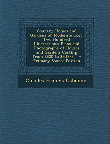 9781293766767: Country Homes and Gardens of Moderate Cost: Two Hundred Illustrations; Plans and Photographs of Houses and Gardens Costing from $800 to $6,000 ...