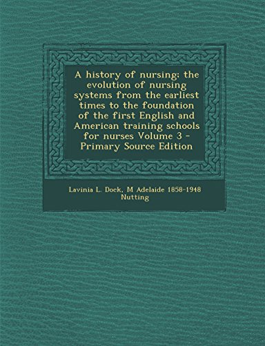 9781293768341: A history of nursing; the evolution of nursing systems from the earliest times to the foundation of the first English and American training schools for nurses Volume 3