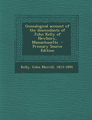 9781293770603: Genealogical account of the descendants of John Kelly of Newbury, Massachusetts