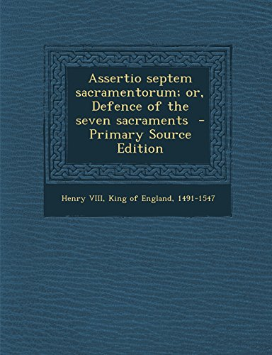 9781293771792: Assertio Septem Sacramentorum; Or, Defence of the Seven Sacraments - Primary Source Edition