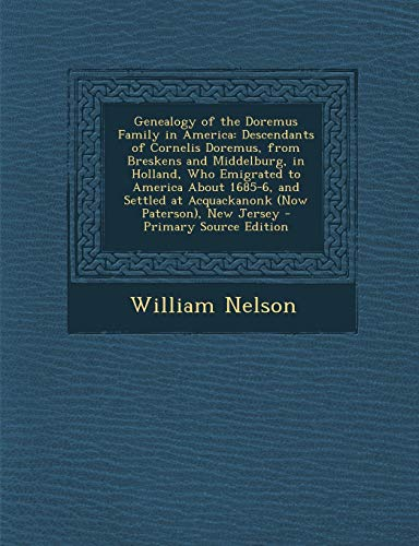 9781293772980: Genealogy of the Doremus Family in America: Descendants of Cornelis Doremus, from Breskens and Middelburg, in Holland, Who Emigrated to America About ... at Acquackanonk (Now Paterson), New Jersey