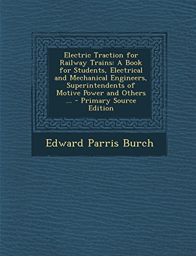 9781293773031: Electric Traction for Railway Trains: A Book for Students, Electrical and Mechanical Engineers, Superintendents of Motive Power and Others ...