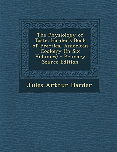 9781293773352: The Physiology of Taste: Harder's Book of Practical American Cookery (In Six Volumes)