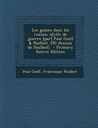 9781293774366: Les Gosses Dans Les Ruines; Idylle de Guerre [Par] Paul Gsell & Poulbot. [50 Dessins de Poulbot]