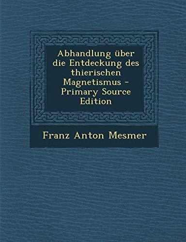 9781293776568: Abhandlung Uber Die Entdeckung Des Thierischen Magnetismus - Primary Source Edition