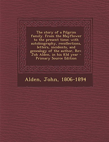 9781293776650: The story of a Pilgrim family. From the Mayflower to the present time; with autobiography, recollections, letters, incidents, and genealogy of the author, Rev. Joh Alden, in his 83d year