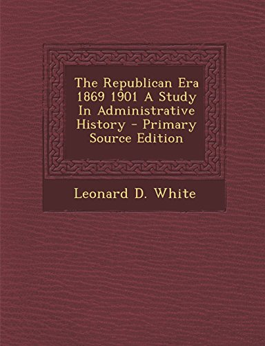 9781293776797: The Republican Era 1869 1901 A Study In Administrative History