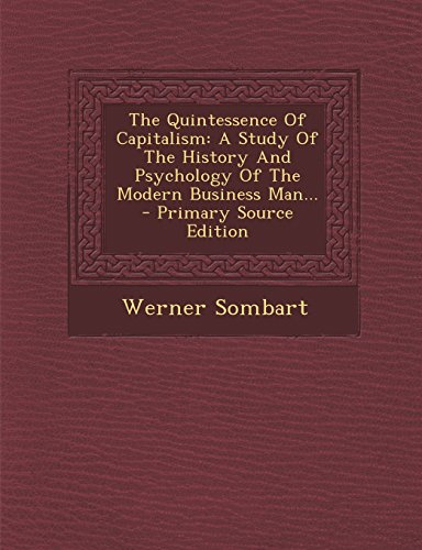 9781293779194: The Quintessence of Capitalism: A Study of the History and Psychology of the Modern Business Man... - Primary Source Edition