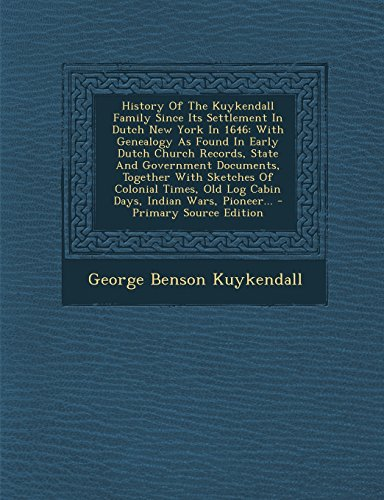 9781293779361: History Of The Kuykendall Family Since Its Settlement In Dutch New York In 1646: With Genealogy As Found In Early Dutch Church Records, State And Old Log Cabin Days, Indian Wars, Pioneer.
