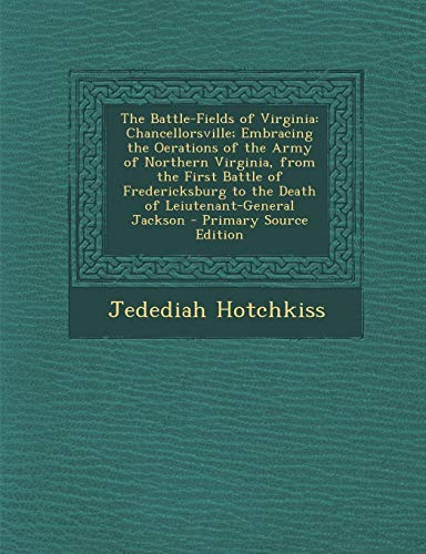 9781293781364: The Battle-Fields of Virginia: Chancellorsville; Embracing the Oerations of the Army of Northern Virginia, from the First Battle of Fredericksburg to the Death of Leiutenant-General Jackson