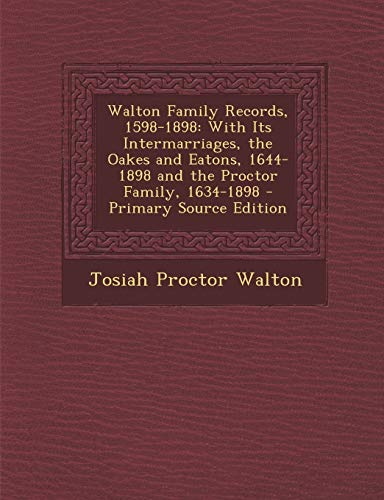 9781293781432: Walton Family Records, 1598-1898: With Its Intermarriages, the Oakes and Eatons, 1644-1898 and the Proctor Family, 1634-1898 - Primary Source Edition