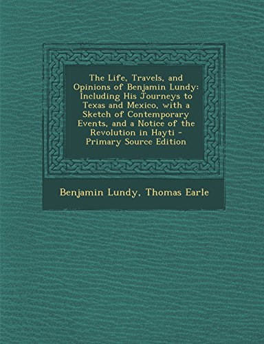 9781293782309: The Life, Travels, and Opinions of Benjamin Lundy: Including His Journeys to Texas and Mexico, with a Sketch of Contemporary Events, and a Notice of the Revolution in Hayti