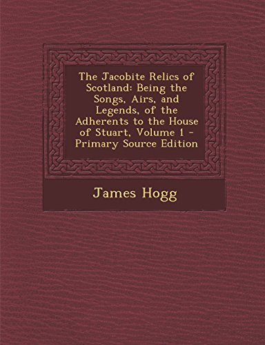 9781293782392: The Jacobite Relics of Scotland: Being the Songs, Airs, and Legends, of the Adherents to the House of Stuart, Volume 1
